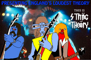 Presenting England's Loudest Theory - String Theory